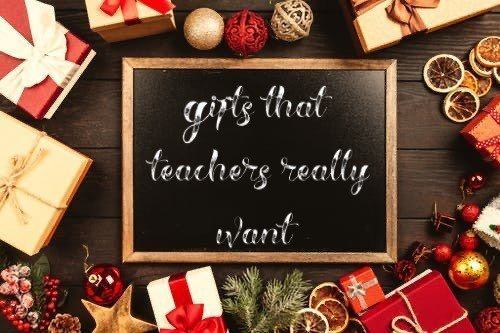 5 gifts that teachers really want